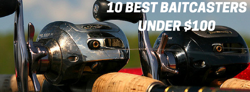 Best Baitcast Reels Under $100 - See Our Top 10!